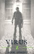 Virus Z: Ardor - Episode 3 ebook by Robert Paine