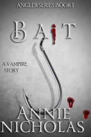 Bait: The Angler Series Book One ebook by Annie Nicholas