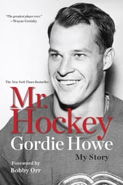 Mr. Hockey - My Story ebook by Gordie Howe