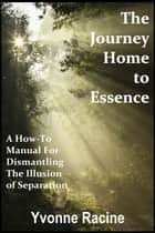 The Journey Home to Essence ebook by Yvonne Racine