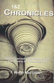 1 & 2 Chronicles - A Devotional Look at the Kings of Judah from David to Her Return from Exile ebook by F. Wayne Mac Leod
