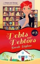 Debts and Debtors (A Geeks and Things Cozy Mystery Novella #3) - Geeks and Things Cozy Mysteries, #3 ebook by Sarah Biglow