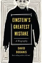 Einstein's Greatest Mistake ebook by David Bodanis