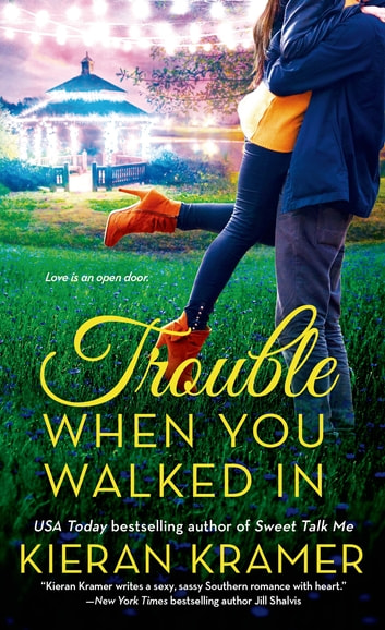 Trouble When You Walked In - A Novel ebook by Kieran Kramer