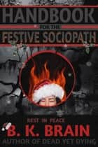 Handbook for the Festive Sociopath - Codex of the Demon King, #2 ebook by B. K. Brain