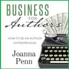 Business For Authors - How To Be An Author Entrepreneur audiobook by Joanna Penn