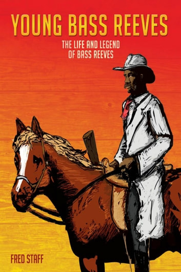 Young Bass Reeves - The Life and Legend of Bass Reeves eBook by Fred Staff