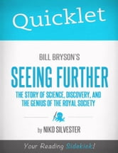 Quicklet on Bill Bryson's Seeing Further: The Story of Science, Discovery, and the Genius of the Royal Society ebook by Nicole Silvester
