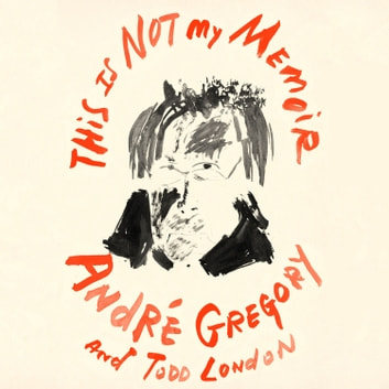 This Is Not My Memoir audiobook by André Gregory,Todd London