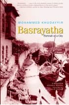Basrayatha: Portrait of a City - A Modern Arabic Novel ebook by Mohammed Khudayyir, William Hutchins