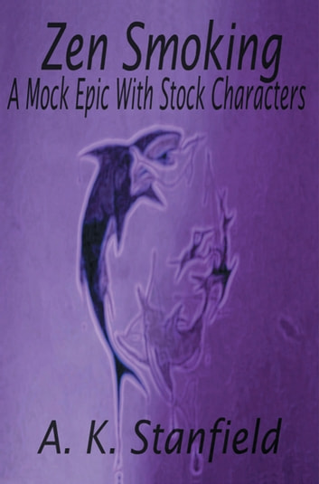 Zen Smoking: A Mock Epic with Stock Characters ebook by A.K. Stanfield
