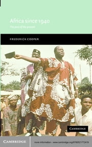 Africa since 1940 - The Past of the Present ebook by Frederick Cooper