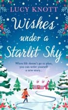 Wishes Under a Starlit Sky: An uplifting winter romance to curl up with ebook by Lucy Knott