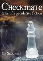 Checkmate: Tales of Speculative Fiction ebook by Icy Sedgwick