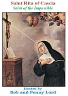 Saint Rita of Cascia ebook by Bob Lord, Penny Lord