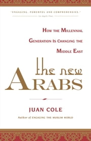 The New Arabs - How the Millennial Generation is Changing the Middle East ebook by Juan Cole