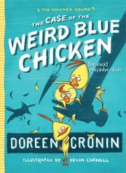 The Case of the Weird Blue Chicken - The Next Misadventure ebook by Doreen Cronin,Kevin Cornell