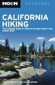 Moon California Hiking - The Complete Guide to 1,000 of the Best Hikes in the Golden State ebook by Tom Stienstra,Ann Marie Brown