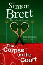 Corpse on the Court, The ebook by Simon Brett