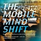 The Mobile Mind Shift - Engineer Your Business to Win in the Mobile Moment audiobook by Julie Ask, Josh Bernoff, Ted Schadler