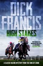 High Stakes - A classic racing mystery from the king of crime ebook by Dick Francis