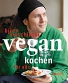 Vegan kochen für alle ebook by Björn Moschinski