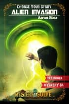 Alien Invasion - Choose Your Story - Mystery i Solve, #4 ebook by Aaron Stez