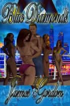 Blue Diamonds ebook by James Gordon