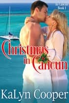 Christmas in Cancun - Cancun Series, #1 ebook by KaLyn Cooper