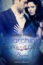 Searching for Love: Begehren eBook by Jennifer Probst, Carina Köberl