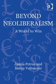 Beyond Neoliberalism - A World to Win ebook by Professor Henry Veltmeyer,Professor James Petras,Professor Berch Berberoglu