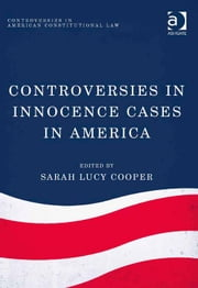 Controversies in Innocence Cases in America ebook by Ms Sarah Lucy Cooper,Dr Jon Yorke,Dr Anne Richardson Oakes