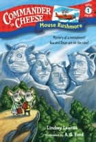 Commander in Cheese Super Special #1: Mouse Rushmore ebook by Lindsey Leavitt, AG Ford