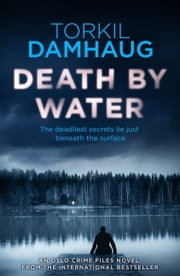 Death By Water (Oslo Crime Files 2) - An atmospheric, intense thriller you won't forget ebook by Torkil Damhaug, Robert Ferguson