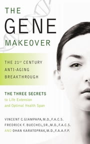 The Gene Makeover - The 21st Century Anti-Aging Breakthrough ebook by Vincent C Giampapa,Ohan Karatoprak,Frederick F Buechel