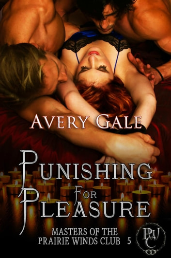 Punishing for Pleasure - Masters of the Prairie Winds Club, #5 ebook by Avery Gale