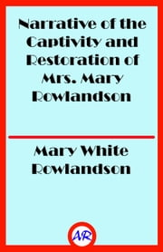 Narrative of the Captivity and Restoration of Mrs. Mary Rowlandson ebook by Mary White Rowlandson