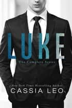 LUKE: The Complete Series - Third Edition ebook by Cassia Leo