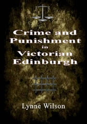Crime and Punishment in Victorian Edinburgh ebook by Lynne Wilson