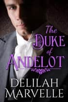 The Duke of Andelot ebook by Delilah Marvelle