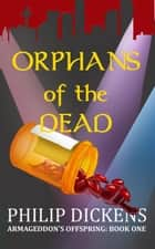 Orphans of the Dead - Armageddon's Offspring, #1 ebook by Philip Dickens