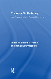 Thomas De Quincey - New Theoretical and Critical Directions ebook by Robert Morrison,Daniel S. Roberts