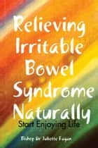 Relieving Irritable Bowel Syndrome Naturally ebook by Dr Juliette Fagan
