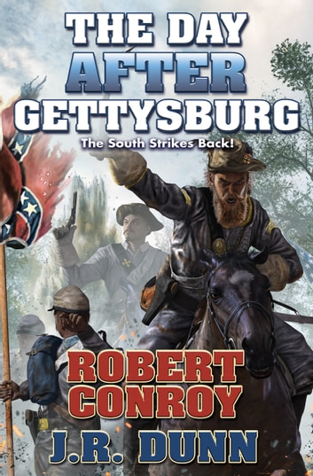 The Day After Gettysburg ebook by Robert Conroy,J. R. Dunn