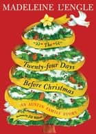 The Twenty-four Days Before Christmas - An Austin Family Story ebook by Madeleine L'Engle, Jill Weber