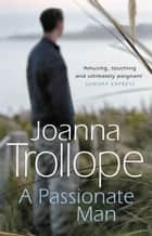 A Passionate Man ebook by Joanna Trollope
