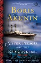 Sister Pelagia and the Red Cockerel - A Novel ebook by Boris Akunin, Andrew Bromfield