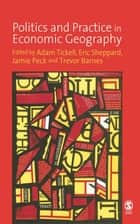 Politics and Practice in Economic Geography ebook by Professor Adam Tickell, Eric Sheppard, Jamie Peck,...