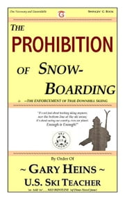 The PROHIBITION of SnowBoarding ebook by HEINS, GARY LEE