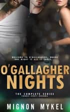 O'Gallagher Nights: The Complete Series ebook by Mignon Mykel